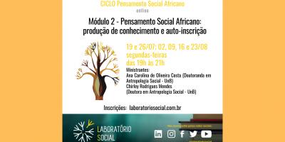 Módulo 2 (19/07 a 23/08) Pensamento Social Africano: produção de conhecimento e auto-inscrição